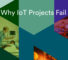Why IoT Projects Fail